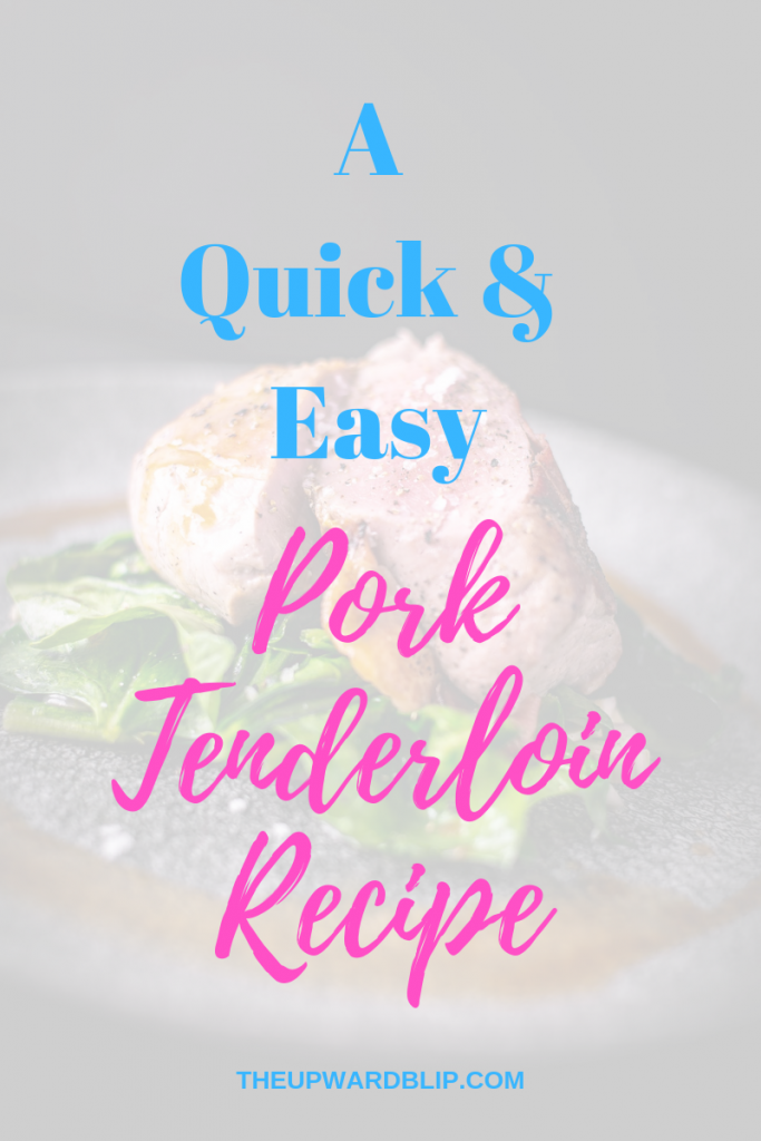 Easy Pork Tenderloin Recipe | The Upward Blip