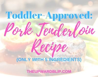 Toddler-Approved: Quick and Easy Pork Tenderloin Recipe