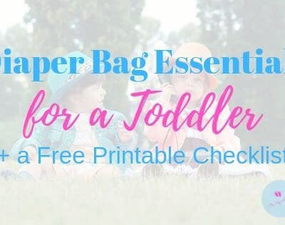 15+ Diaper Bag Essentials for your Toddler (Plus Checklist)